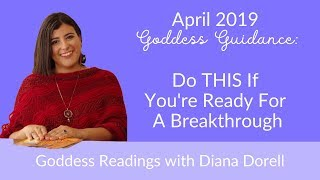 April 2019 Goddess Reading: Do THIS If You're Ready For A Breakthrough