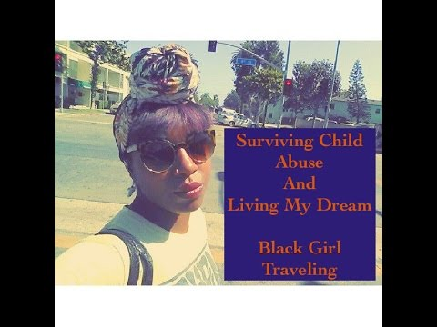 Surviving Child Abuse and Living My Dream...Black Girl Traveling