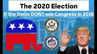 The 2020 Election If the Democrats Don't Win the House + Senate in 2018