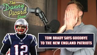 Reaction to Tom Brady leaving the New England Patriots - The Danny Picard Show