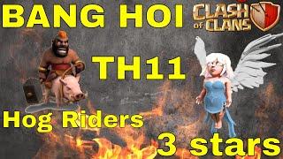 BANG HOI   Clash of Clans   Combo Đánh Heo TH11 3 sao kinh điển   Hogrider Clear Max TH11 3 stars