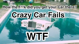 How the F**k did you get your Car there? Crazy Car Fails WTF