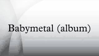 Babymetal is the debut studio album by Japanese metal idol group Ba...