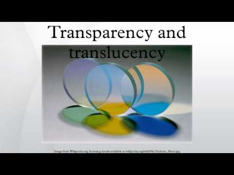 Transparency and translucency