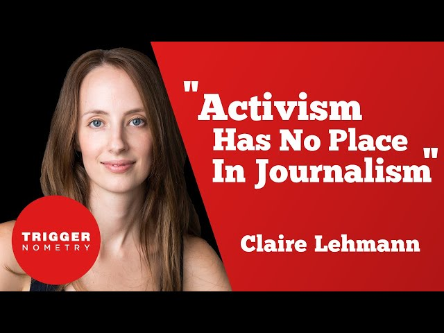"""Activism Has No Place in Journalism"" - Claire Lehmann"