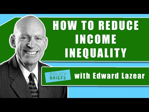 Policy Briefs: Edward Lazear On How To Reduce Income Inequality