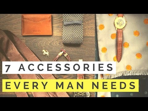 7 Accessories Every Man Needs... (How Many Do You Own?)