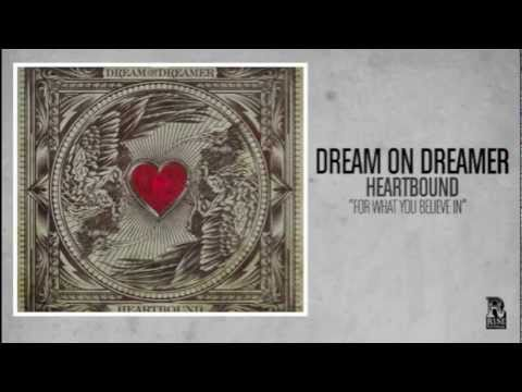 Dream On Dreamer - For What You Believe In