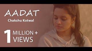 Aadat | Ninja | Chakshu Kotwal | Female Cover
