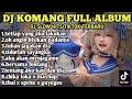 DJ KOMANG FULL ALBUM TERBARU 2021 | REMIX SLOW HITS TIKTOK