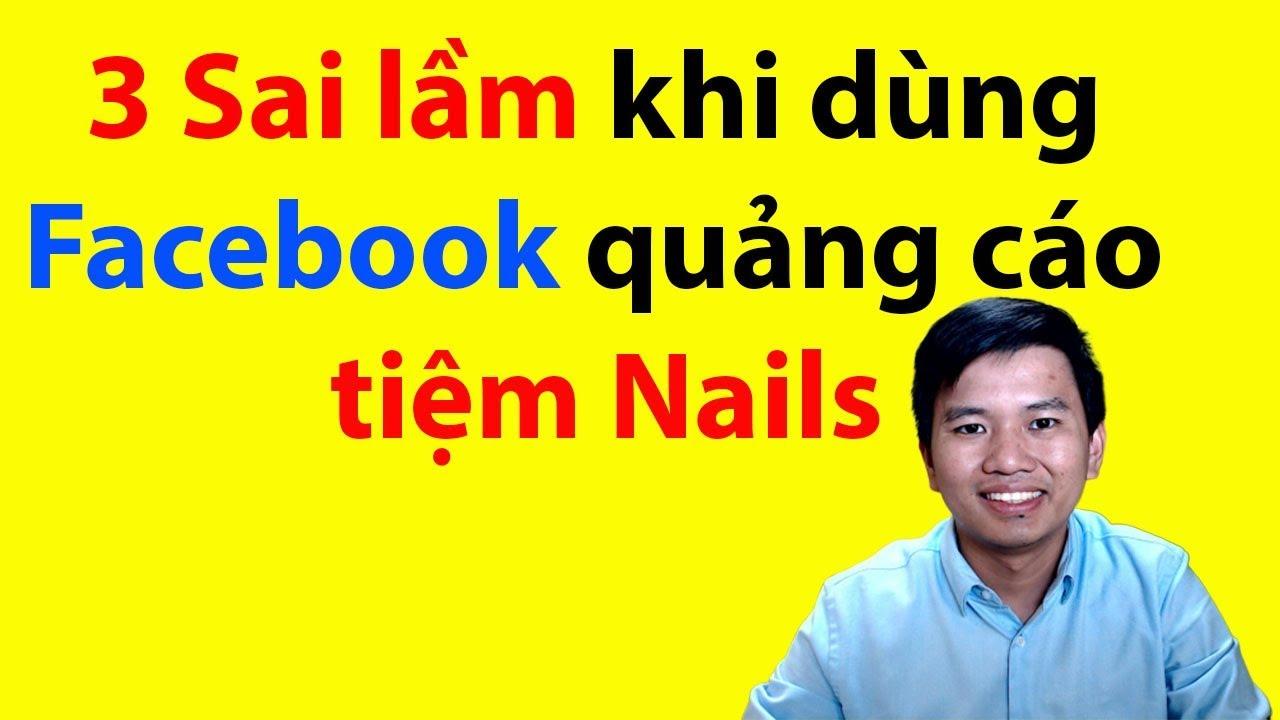 3 Sai lầm khi dùng Facebook quảng cáo cho tiệm Nails – Vuong101