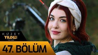 Kuzey Yıldızı İlk Aşk 47. Bölüm
