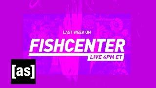 FishCenter Recap 5/8/17 | FishCenter | Adult Swim