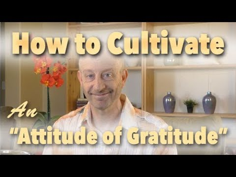 Thanksgiving 2017: How to Cultivate An Attitude of Gratitude
