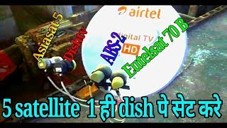 How to Set Asiasat 5 + NSS6 + GS15 + Abs 2 and Eutelsat 70b on same Dish Antenna