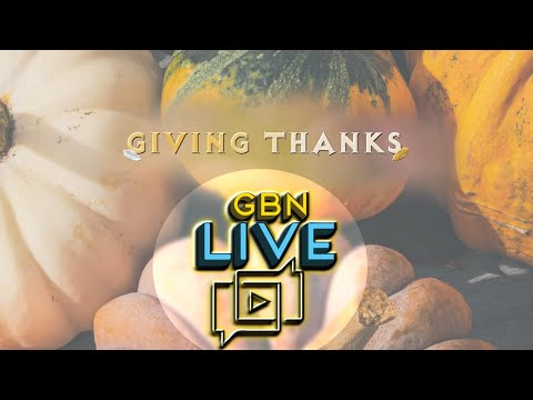 Giving Thanks | Ep. 177 - GBN Live