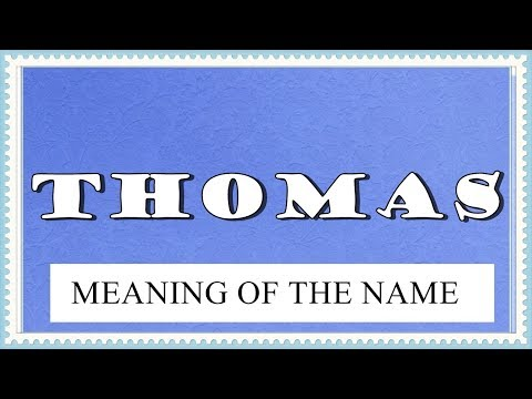 MEANING OF THE NAME THOMAS AND FUN FACTS ABOUT THIS NAME