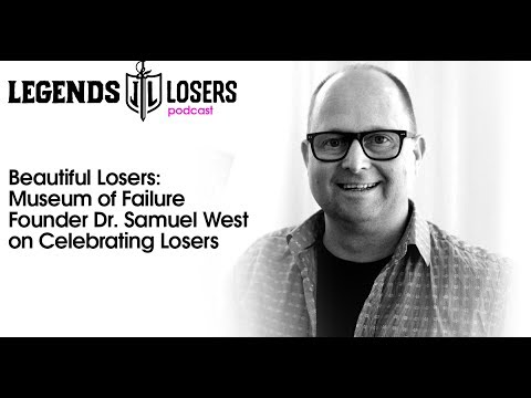 042: Beautiful Losers: Museum of Failure Founder Dr. Samuel West on Celebrating Losers