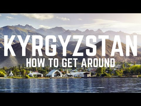 KYRGYZSTAN TRAVEL GUIDE | How to Get Around Kyrgyzstan | FIRST WORLD TRAVELLER