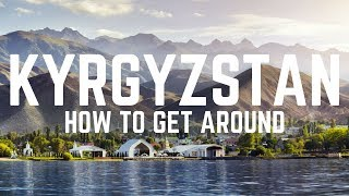 KYRGYZSTAN TRAVEL GUIDE | HOW TO GET AROUND KYRGYZSTAN | MARSHRUTKAS & MORE! - FIRST WORLD TRAVELLER