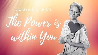 Louise Hay - The Power is within You