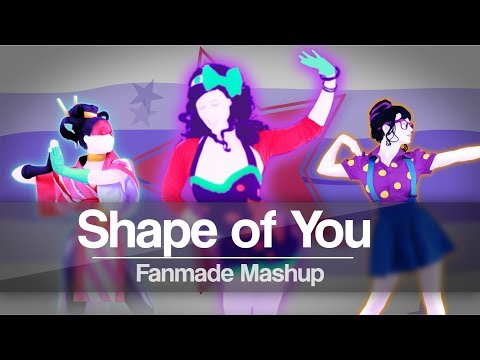 Shape of you - Ed Sheeran | Just Dance 2018 | Mashup (Fanmade)