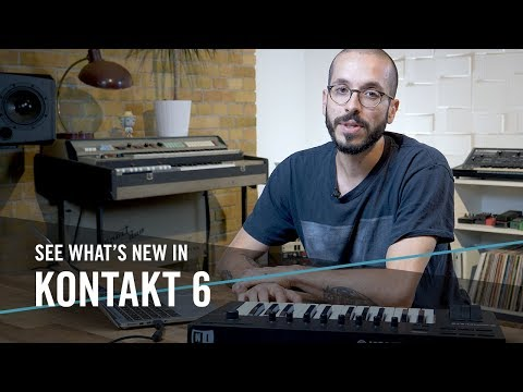 See What's New In KONTAKT 6   Native Instruments