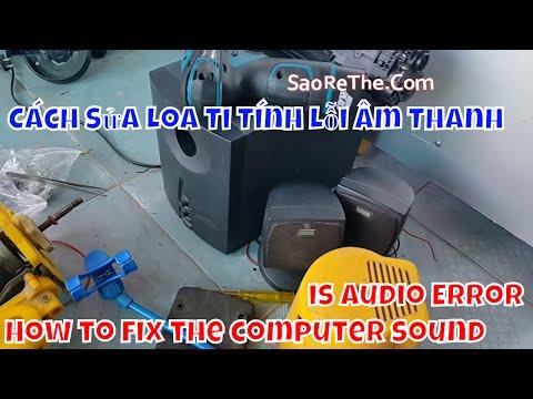 Cách Sửa Loa Vi Tính Bị Lỗi Âm Thanh - How To Fix The Computer Sound Is Audio Error