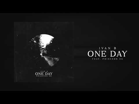 Ivan B - One Day (feat. Princess EK) [Official Audio]