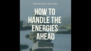 Priestess School -  How to Handle the Energies Ahead