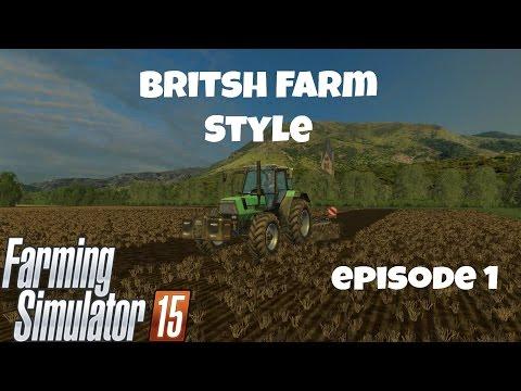 Farming Simulator 2015 - British Farm Style Episode 1
