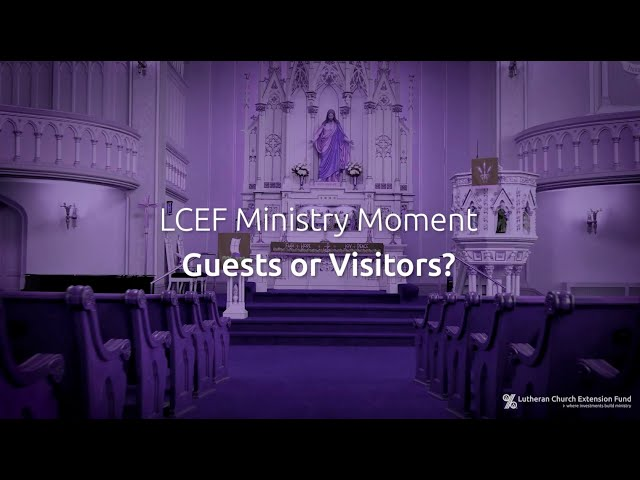 LCEF Ministry Moment - Guests or Visitors?