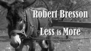 Robert Bresson - Less is More