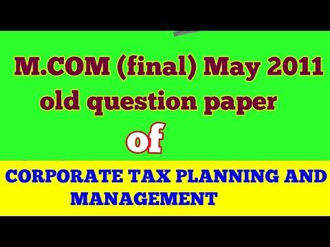 """M.COM (final ) old question paper of """" CORPORATE TAX PLANNING AND MANAGEMENT """" -  BY ARUN GAUTAM  """