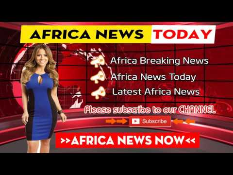 Africa News Today 08/6/2017 (#18) Latest Breaking News, Daily News and Hot News in Africa
