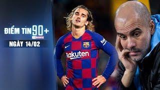 Điểm tin 90+ ngày 14/2   Nội bộ Barca tiếp tục náo loạn; Pep sợ bị Man City sa thải