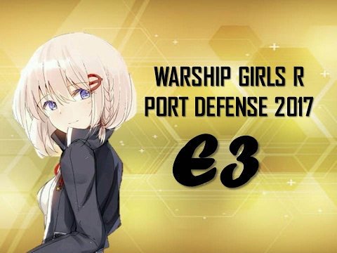 Port Defense 2017 E3   Warship Girls R