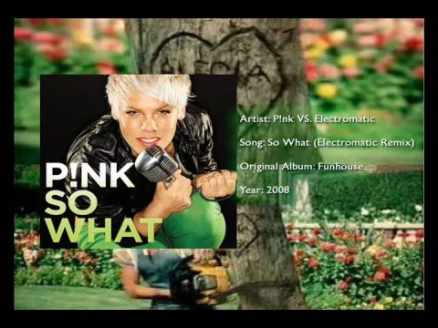 Pink - So What (Electromatic Remix)