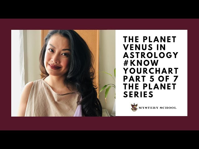 The Planet Venus in Astrology Know Your Chart Part 5 of 7 The Planet Series! VNS Mystery School