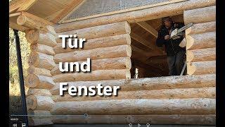 Blockhaus bauen - Tür und Fenster einbauen