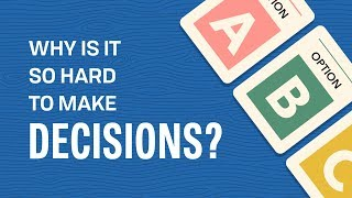 Why is it So Hard to Make Decisions?