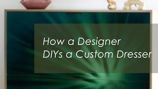 How A Designer Diys A Custom Dresser