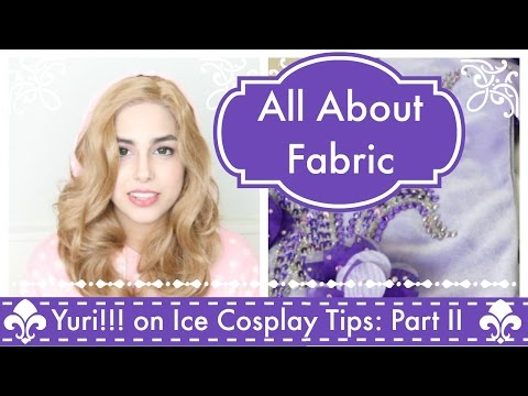 Yuri!!! On Ice Cosplay Tips ❥ PART II: All About Fabric
