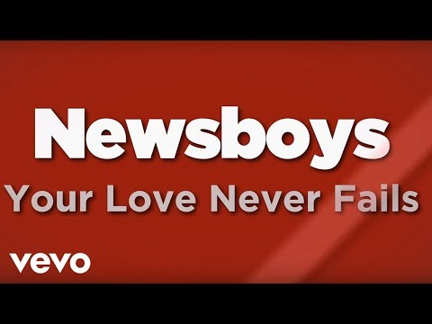 Newsboys  Your Love Never Fails Lyrics