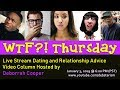 WTF? THURSDAY Dating and Relationship Advice Questions & Answers | Deborrah Cooper