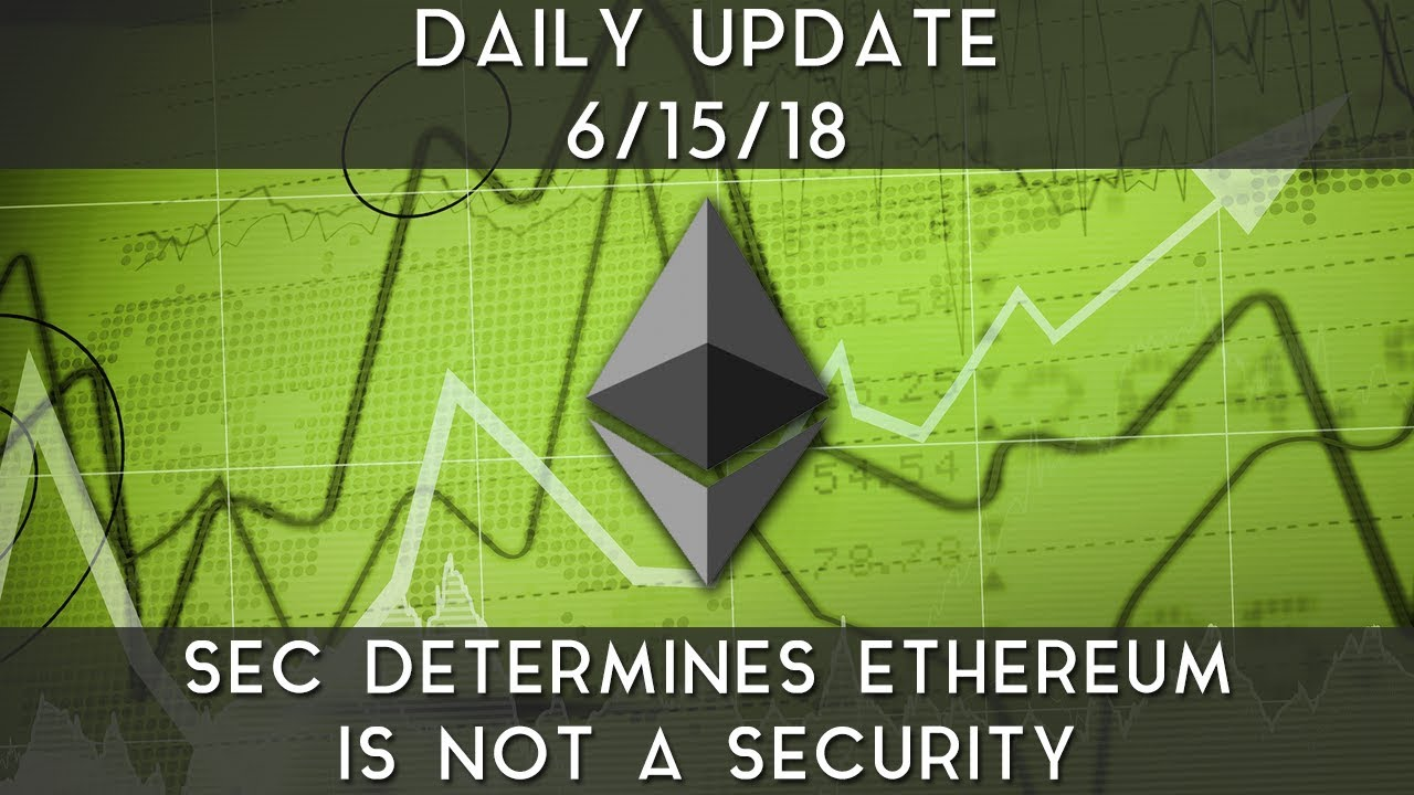 daily-update-6-15-18-ethereum-determined-not-to-be-a-security-by-sec