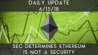 Daily Update (6/15/18) | SEC determines Ethereum is not a security
