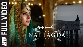 Full Video: Nai Lagda | Notebook | Zaheer Iqbal & Pranutan Bahl | Vishal Mishra Asees Kaur