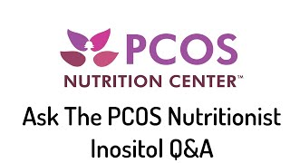 Ask the PCOS Nutritionist Inositol Q & A