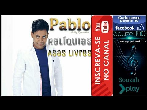 PABLO [SELEÇÃO - ASAS LIVRES] #RELÍQUIAS
